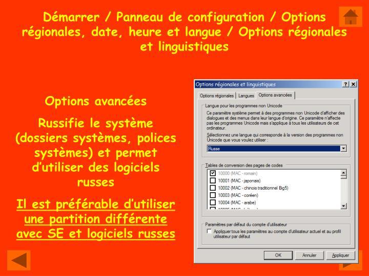 Démarrer / Panneau de configuration / Options régionales, date, heure et langue / Options régionales et linguistiques
