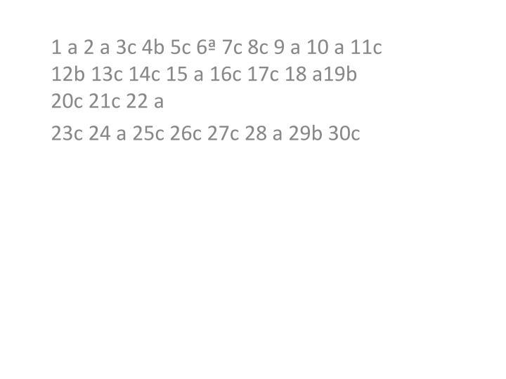 1 a 2 a 3c 4b 5c 6ª 7c 8c 9 a 10 a 11c 12b 13c 14c 15 a 16c 17c 18 a19b 20c 21c 22 a