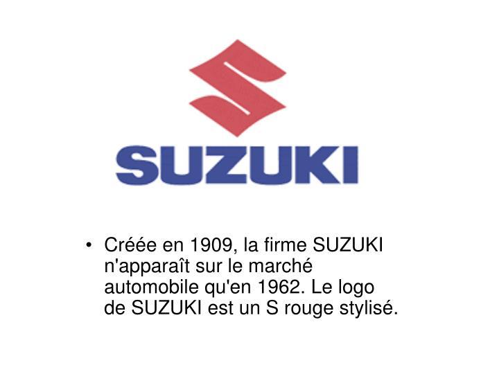 Cre en 1909, la firme SUZUKI n'apparat sur le march automobile qu'en 1962. Le logo de SUZUKI est un S rouge stylis.