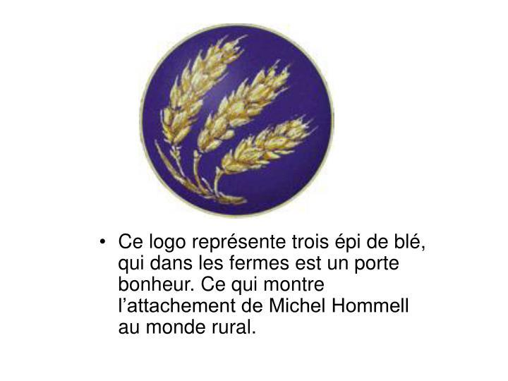 Ce logo reprsente trois pi de bl, qui dans les fermes est un porte bonheur. Ce qui montre lattachement de Michel Hommell au monde rural.