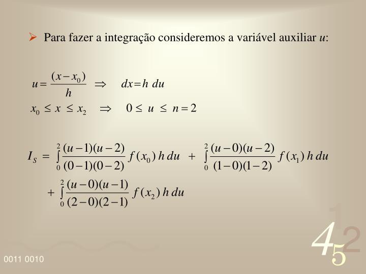 Para fazer a integração consideremos a variável auxiliar