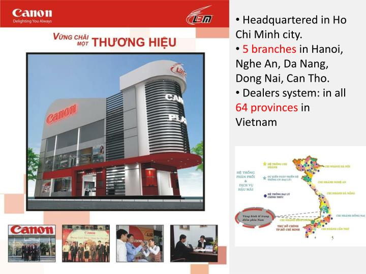 Headquartered in Ho Chi Minh city.