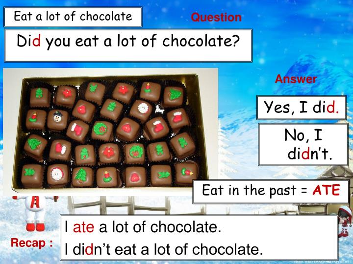 Eat a lot of chocolate