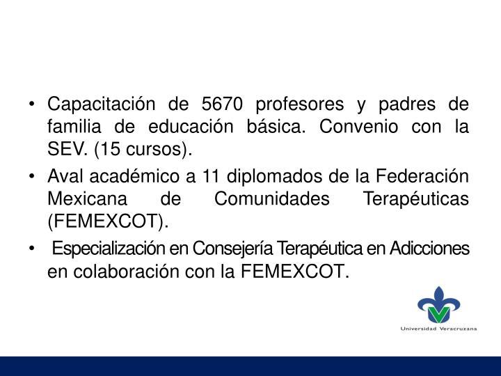 Capacitación de 5670 profesores y padres de familia de educación básica. Convenio con la SEV. (15 cursos).