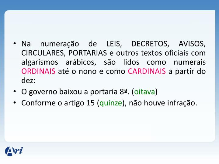 Na numeração de LEIS, DECRETOS, AVISOS, CIRCULARES, PORTARIAS e outros textos oficiais com algarismos arábicos, são lidos como numerais
