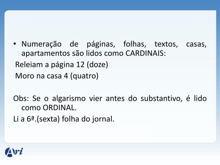 Numeração de páginas, folhas, textos, casas, apartamentos são lidos como CARDINAIS: