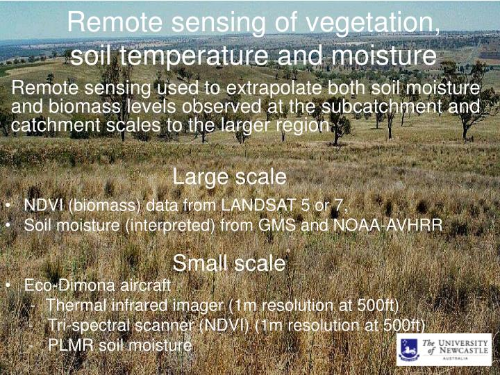 Remote sensing of vegetation, soil temperature and moisture