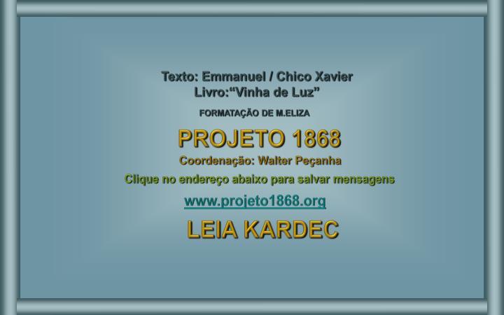 """Texto: Emmanuel / Chico Xavier                                                                         Livro:""""Vinha de Luz"""""""