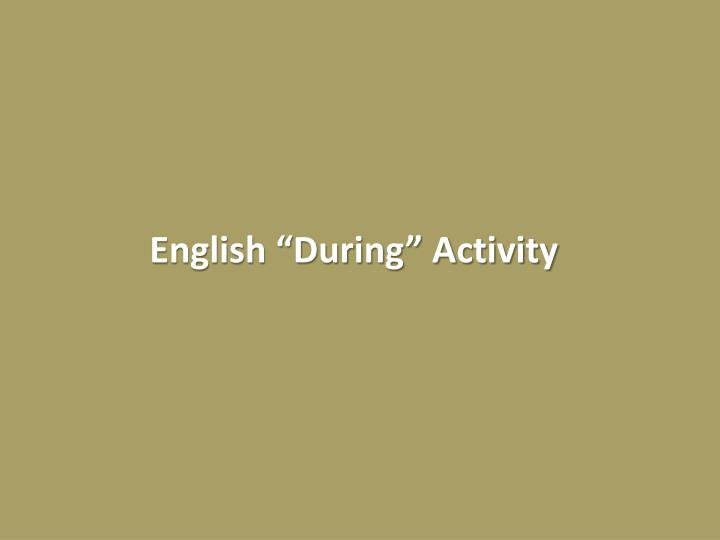 "English ""During"" Activity"