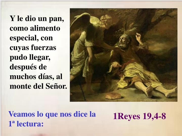 Y le dio un pan, como alimento especial, con cuyas fuerzas pudo llegar, después de muchos días, al monte del Señor.