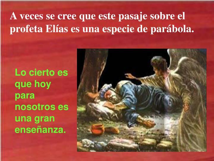 A veces se cree que este pasaje sobre el profeta Elías es una especie de parábola.