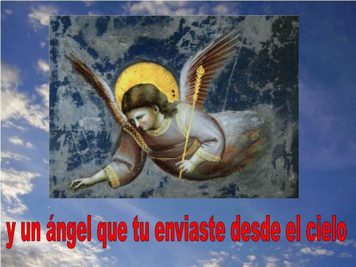 y un ángel que tu enviaste desde el cielo