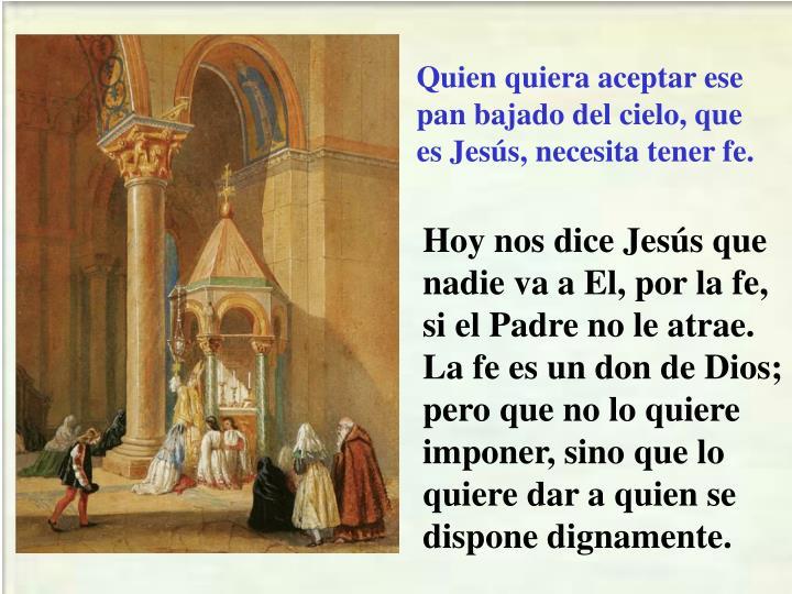 Quien quiera aceptar ese pan bajado del cielo, que es Jesús, necesita tener fe.