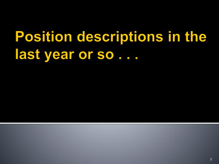 Position descriptions in the last year or so . . .
