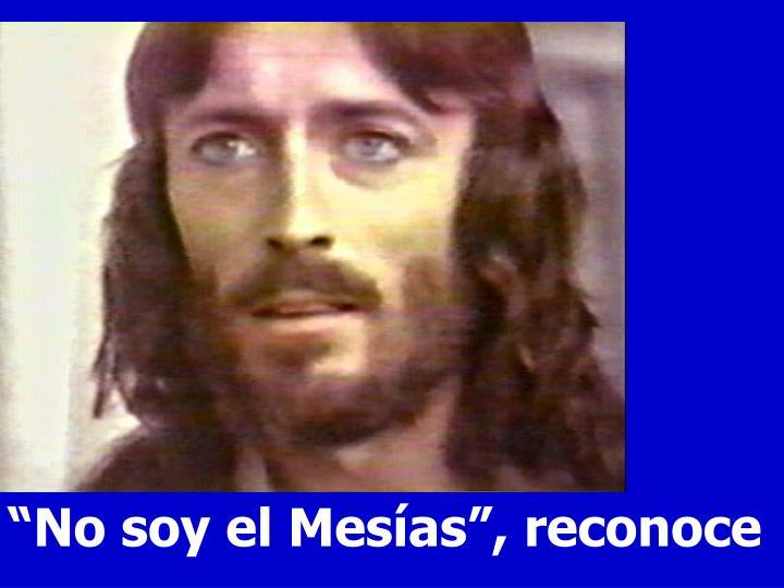 """""""No soy el Mesías"""", reconoce"""