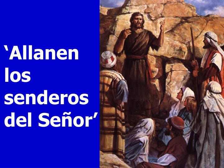 'Allanen los senderos del Señor'