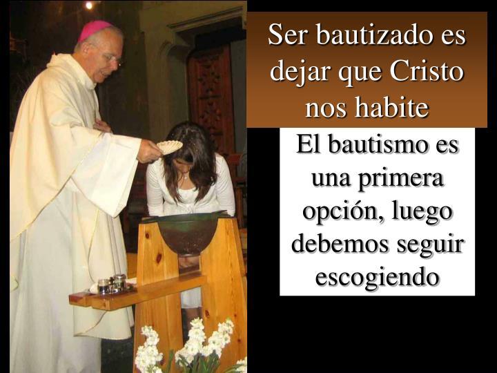 Ser bautizado es dejar que Cristo nos habite
