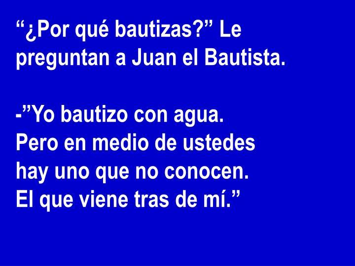 """""""¿Por qué bautizas?"""" Le preguntan a Juan el Bautista."""