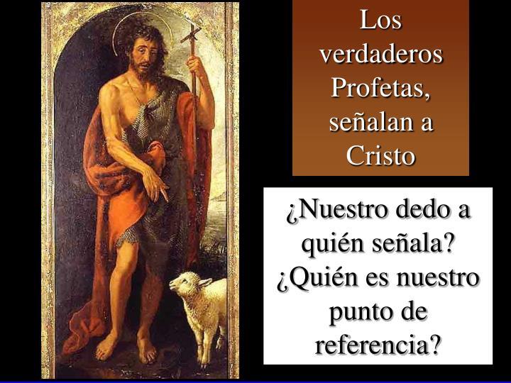 Los verdaderos Profetas,  señalan a Cristo