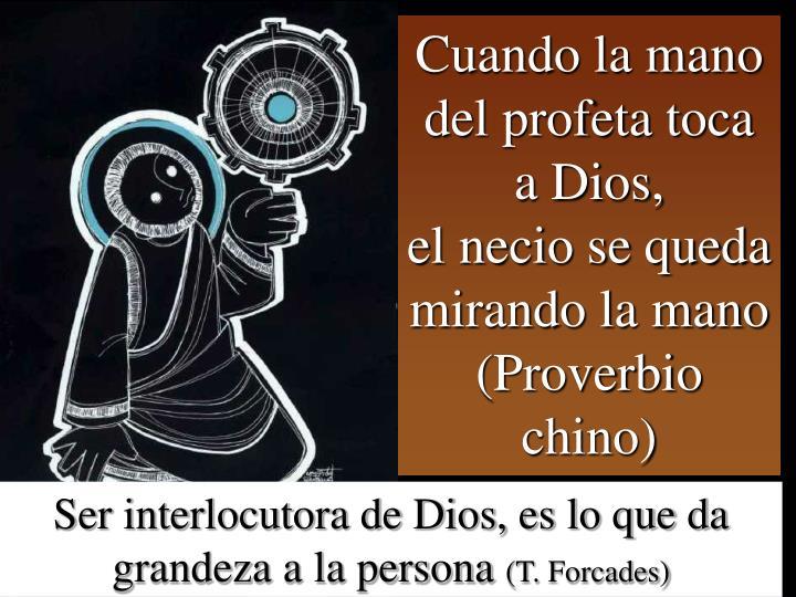 Cuando la mano del profeta toca a Dios,
