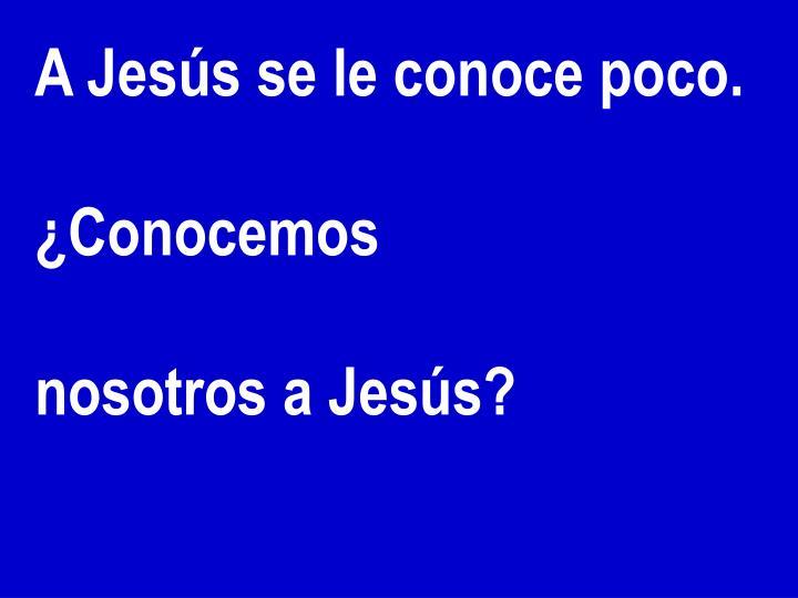 A Jesús se le conoce poco.