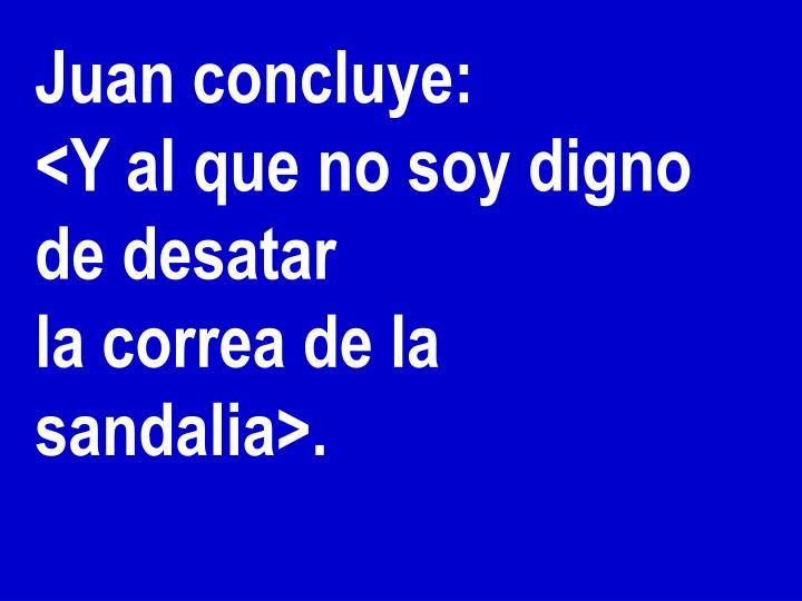Juan concluye: