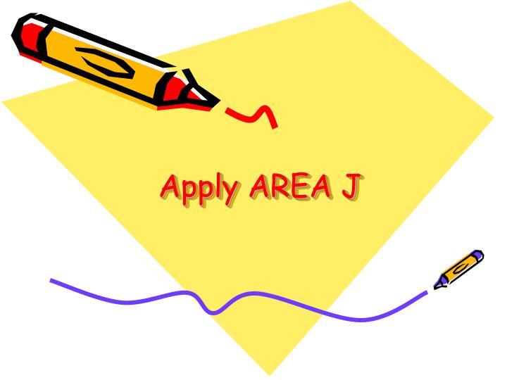Apply AREA J
