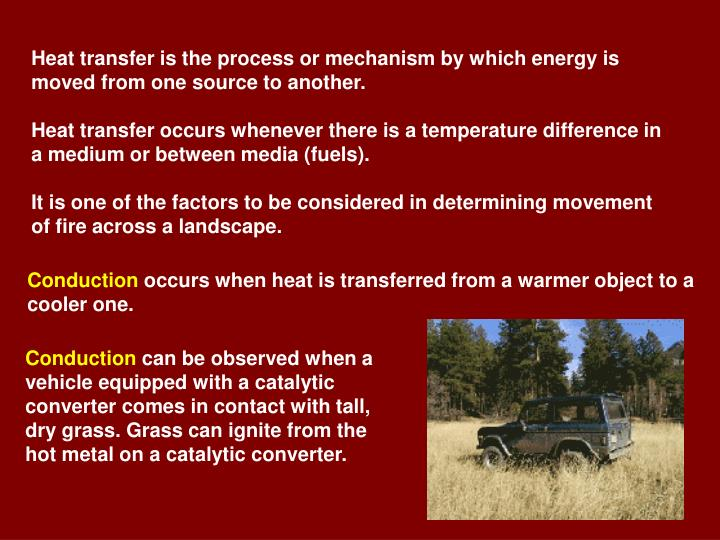 Heat transfer is the process or mechanism by which energy is moved from one source to another.