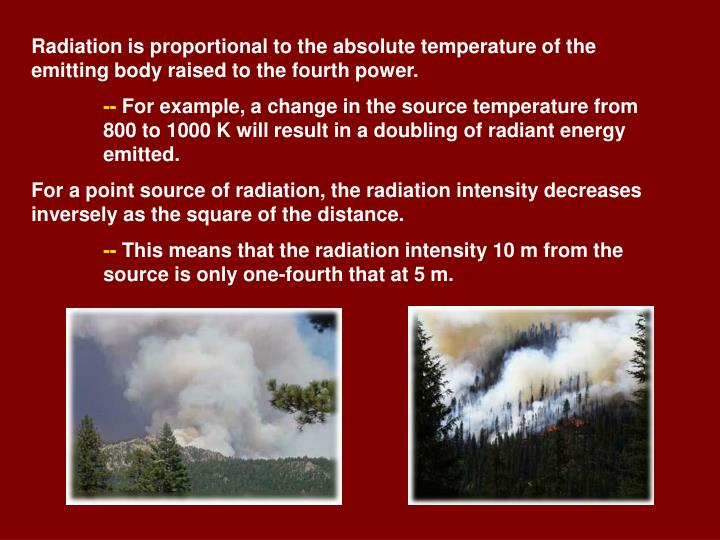 Radiation is proportional to the absolute temperature of the emitting body raised to the fourth power.