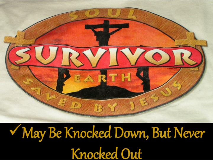 May Be Knocked Down, But Never Knocked Out