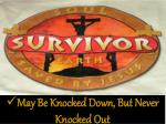 may be knocked down but never knocked out