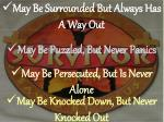 may be knocked down but never knocked out1