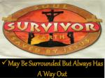 may be surrounded but always has a way out