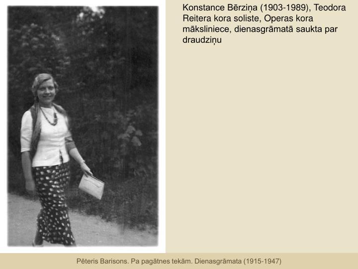 Konstance Bērziņa (1903-1989), Teodora Reitera kora soliste, Operas kora māksliniece, dienasgrāmatā saukta par  draudziņu