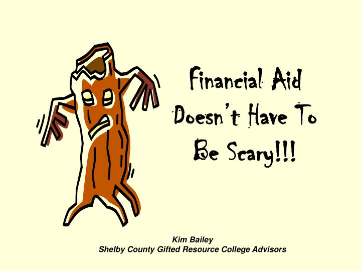 Financial Aid Doesn't Have To Be Scary!!!