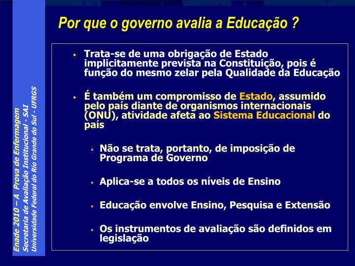 Trata-se de uma obrigação de Estado implicitamente prevista na Constituição, pois é função do mesmo zelar pela Qualidade da Educação