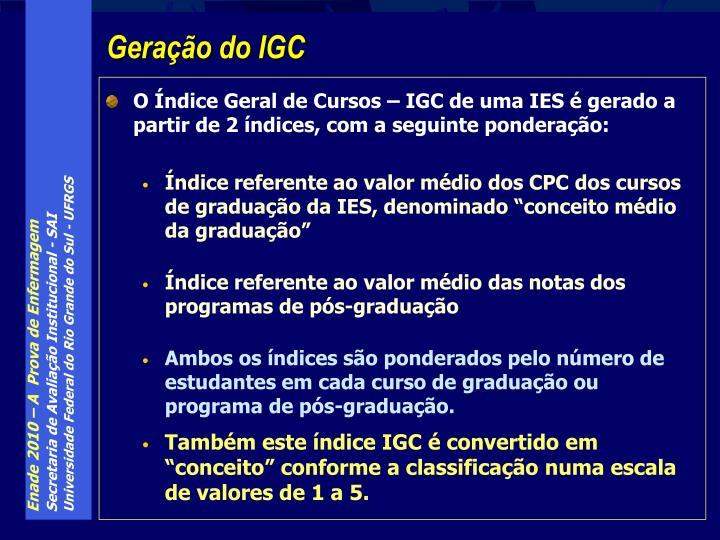 O Índice Geral de Cursos – IGC de uma IES é gerado a partir de 2 índices, com a seguinte ponderação: