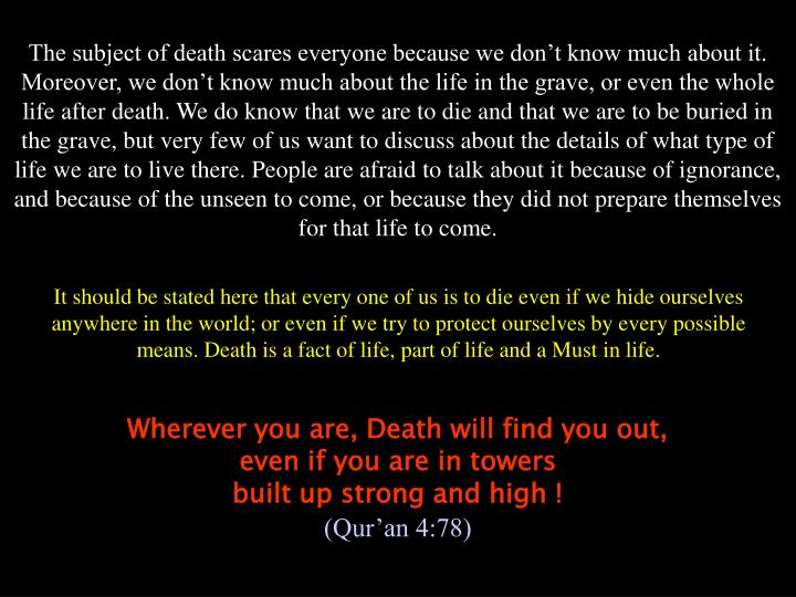 The subject of death scares everyone because we don't know much about it. Moreover, we don't kno...