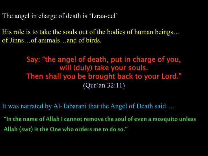 The angel in charge of death is 'Izraa-eel'