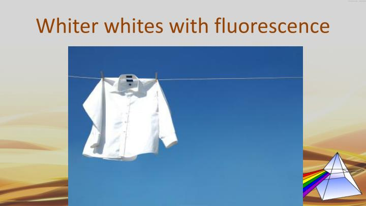 Whiter whites with fluorescence