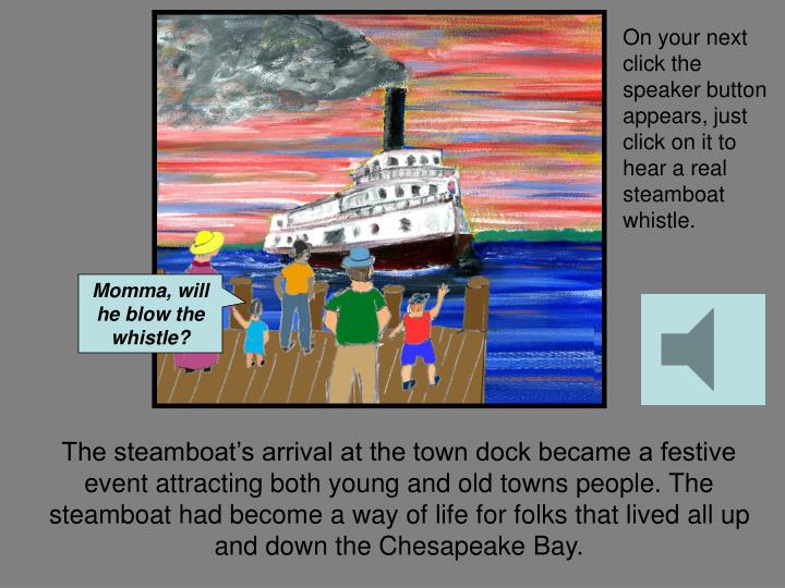 On your next click the speaker button appears, just click on it to hear a real steamboat whistle.