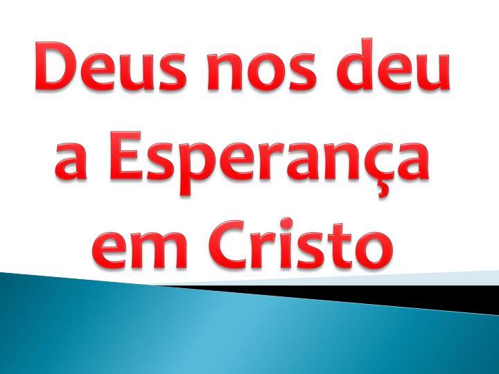Deus nos deu a Esperana em Cristo