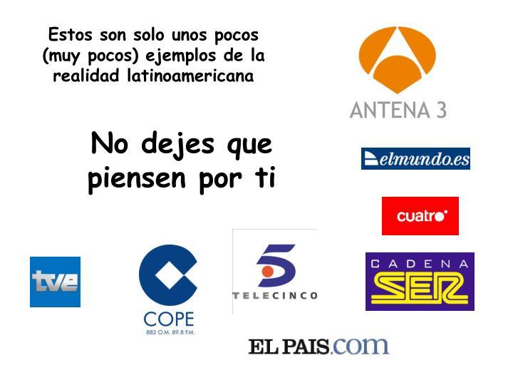 Estos son solo unos pocos (muy pocos) ejemplos de la realidad latinoamericana