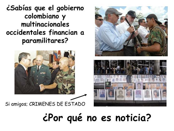 Sabas que el gobierno colombiano y multinacionales occidentales financian a paramilitares?