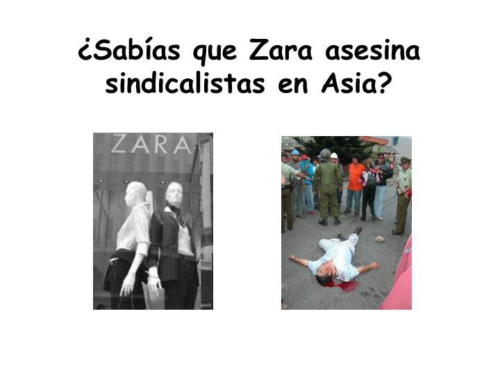 Sabas que Zara asesina sindicalistas en Asia?