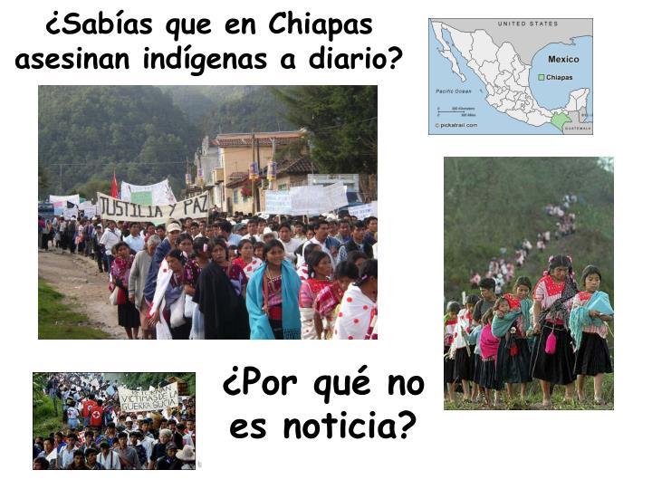 Sabas que en Chiapas asesinan indgenas a diario?