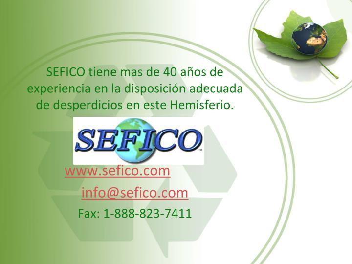 SEFICO tiene mas de 40 años de experiencia en la disposición adecuada de desperdicios en este Hemisferio.
