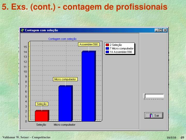 5. Exs. (cont.) - contagem de profissionais