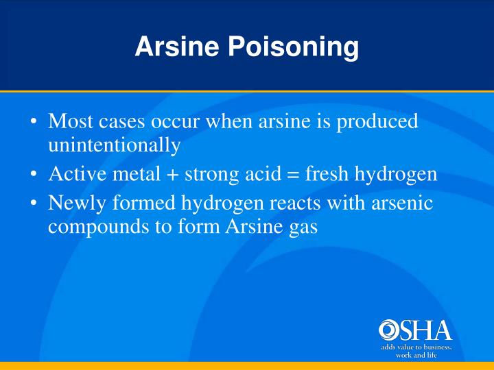 Most cases occur when arsine is produced unintentionally