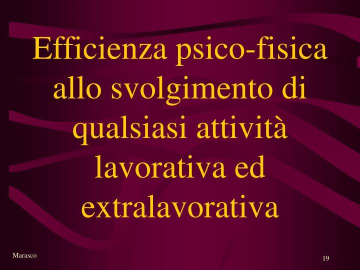 Efficienza psico-fisica allo svolgimento di qualsiasi attività lavorativa ed extralavorativa